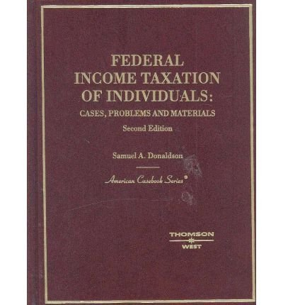 Federal Income Taxation of Individuals: Cases, Problems: Donaldson, Samuel