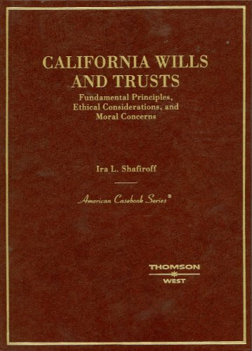 9780314177346: California Wills and Trusts, Fundamental Principles, Ethical Considerations, and Moral Concerns (American Casebook Series)