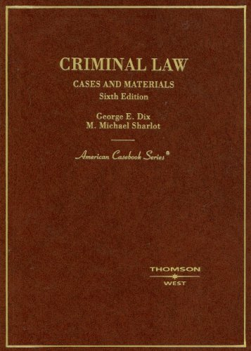 Criminal Law Cases and Materials, 6th Edition (English and English Edition) (0314180192) by Dix, George; Sharlot, M.