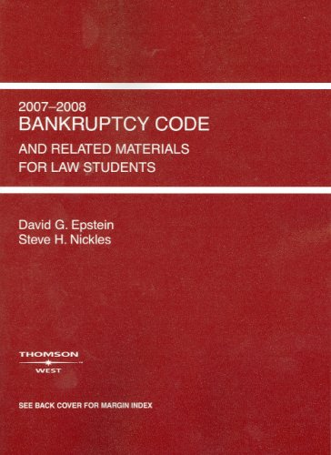 Bankruptcy Code and Related Source Materials for Law Students, 2007-2008 Edition: Epstein, David G....