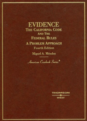 9780314183668: Evidence: The California Code and the Federal Rules, A Problem Approach (American Casebook Series)