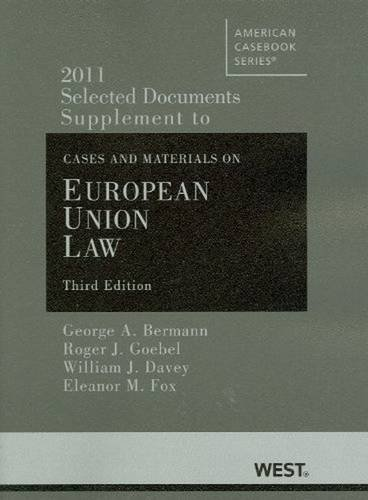 Bermann, Goebel, Davey, and Fox's Selected Documents Supplement to Cases and Materials on European Union Law, 3d (American Casebook Series) (0314184198) by George A Bermann; Roger J Goebel; William J Davey; Eleanor M Fox