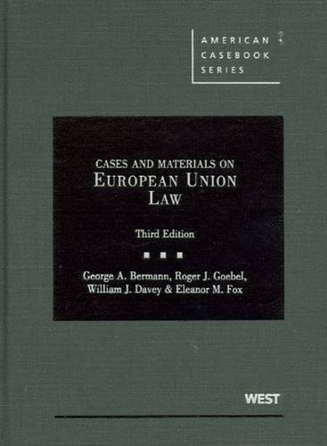 Bermann, Goebel, Davey, and Fox's Cases and Materials on European Union Law, 3d (American Casebook Series) (English and English Edition) (0314184201) by Bermann, George; Goebel, Roger; Davey, William; Fox, Eleanor
