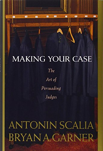 Making Your Case: The Art of Persuading Judges [signed by both]