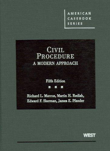 Civil Procedure: A Modern Approach (American Casebook): Marcus, Richard; Redish,
