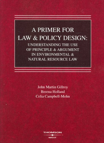 9780314191328: A Primer for Law and Policy Design: Understanding the Use of Principle & Argument in Environmental & Natural Resource Law (Coursebook)