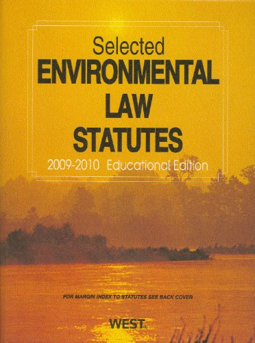 Selected Environmental Law Statutes: 2009-2010 Educational Edition (Academic Statutes): West
