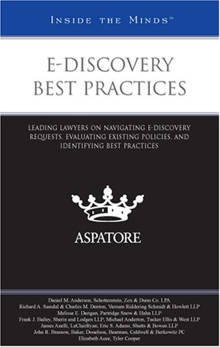 9780314194664: e-Discovery Best Practices: Leading Lawyers on Navigating e-Discovery Requests, Evaluating Existing Policies, and Identifying Best Practices (Inside the Minds)