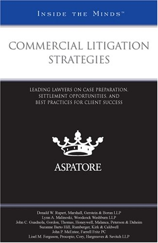 Commercial Litigation Strategies: Leading Lawyers on Case Preparation, Settlement Opportunities, and Best Practices for Client Success (Inside the Minds) (0314194762) by Aspatore Books