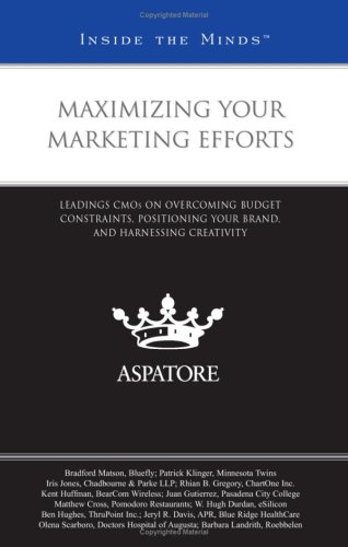 9780314194947: Maximizing Your Marketing Efforts: Leading CMOs on Overcoming Budget Constraints, Positioning Your Brand, and Harnessing Creativity (Inside the Minds)