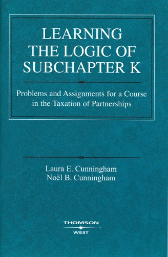 9780314198945: Learning the Logic of Subchapter K: Problems and Assignments for a Course in the Taxation of Partnerships (American Casebook) (Coursebook)