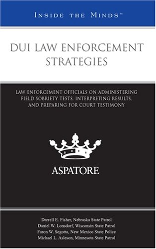 9780314199102: DUI Law Enforcement Strategies: Law Enforcement Officials on Administering Field Sobriety Tests, Interpreting Results, and Preparing for Court Testimony (Inside the Minds)