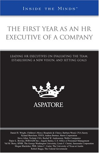 9780314199218: The First Year as an HR Executive of a Company: Leading HR Executives on Evaluating the Team, Establishing a New Vision, and Setting Goals (Inside The Minds)