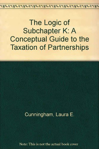9780314200174: The Logic of Subchapter K: A Conceptual Guide to the Taxation of Partnerships