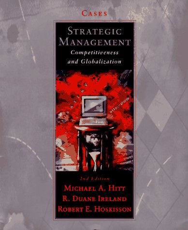 Strategic Management: Competitiveness and Globalization: Cases (0314200738) by Michael A. Hitt; R. Duane Ireland; Robert E. Hoskisson
