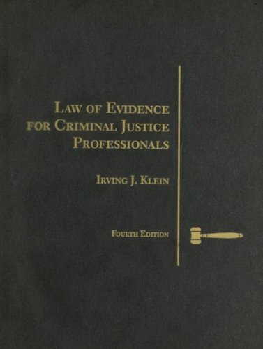 Law of Evidence for Criminal Justice Professionals: Klein, Irving J.