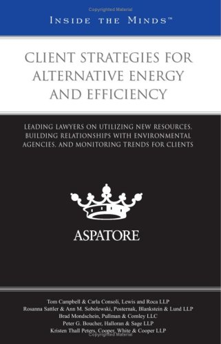 9780314202918: Client Strategies for Alternative Energy and Efficiency: Leading Lawyers on Utilizing New Resources, Building Relationships with Environmental ... Trends for Clients (Inside the Minds)