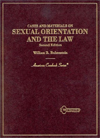 9780314203830: Cases and Materials on Sexual Orientation and the Law: Lesbians, Gay Men, and the Law (American Casebook Series)