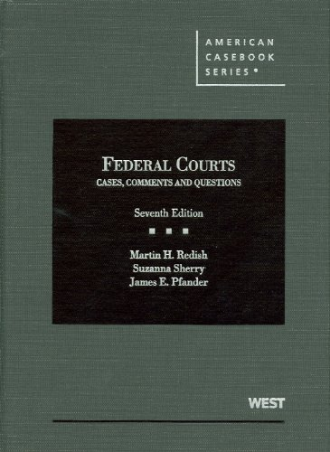 Federal Courts, Cases, Comments and Questions, 7th: Martin H. Redish,
