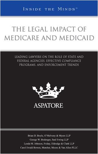 9780314205025: The Legal Impact of Medicare and Medicaid: Leading Lawyers on the Role of State and Federal Agencies, Effective Compliance Programs, and Enforcement Trends (Inside the Minds)