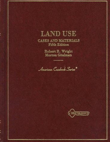 9780314205353: Wright and Gitelman's Cases and Materials on Land Use, 5th (American Casebook Series®)