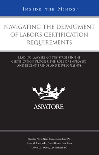 9780314206107: Navigating the Department of Labor's Certification Requirements: Leading Lawyers on Key Stages in the Certification Process, the Role of Employers, and Recent Trends and Developments