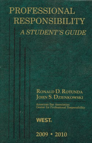 Professional Responsibility, A Student's Guide, 2009-2010 ed. (Student Guides) (0314206183) by Ronald D. Rotunda; John S. Dzienkowski