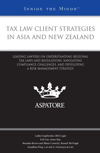 9780314209467: Tax Law Client Strategies in Asia and New Zealand: Leading Lawyers on Understanding Regional Tax Laws and Regulations, Navigating Compliance Challenges, and Developing a Risk Management Strategy