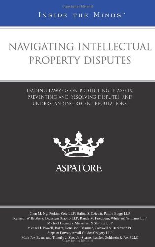 9780314209979: Navigating Intellectual Property Disputes: Leading Lawyers on Protecting IP Assets, Preventing and Resolving Disputes, and Understanding Recent Regulations (Inside the Minds)