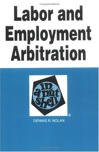 9780314211606: Labor and Employment Arbitration (Nutshell Series.)