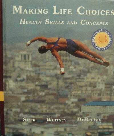Making Life Choices: Health Skills and Concepts: Frances Sienkiewicz Sizer,