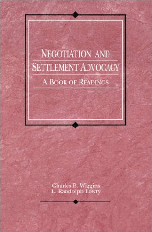 Negotiation and Settlement Advocacy: A Book of: Charles B. Wiggins,