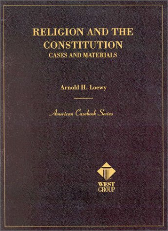 Religion and the Constitution: Cases and Materials (American Casebook Series) (0314237216) by Loewy, Arnold H.