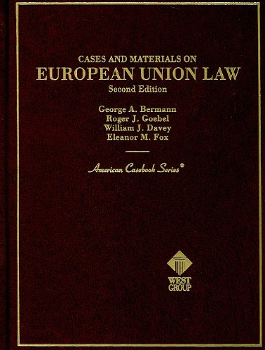 Cases and Materials on European Union Law (American Casebook Series) (0314238131) by Goebel, Roger J.; Davey, William J.; Fox, Eleanor M.; Bermann, George A.