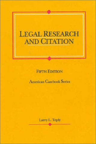 Legal Research and Citation (American Casebook Series): Larry L. Teply