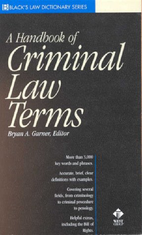 A Handbook of Criminal Law Terms (Black's Law Dictionary Series) (0314243224) by Bryan A. Garner
