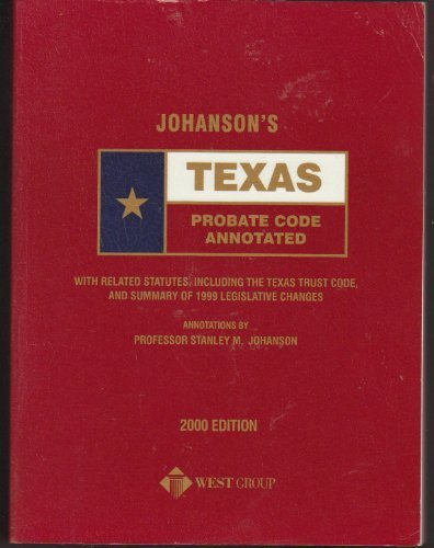Johanson's Texas Probate Code Annotated (With Related Statues, Including The Texas Trust Code,...