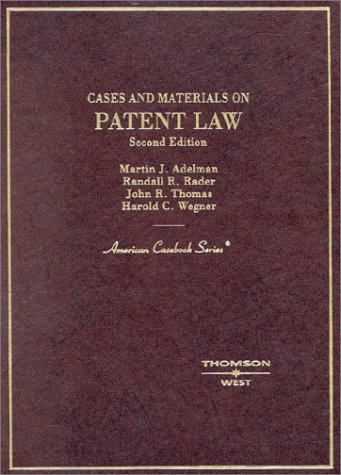 Cases and Materials on Patent Law (American Casebook Series): Martin Adelman