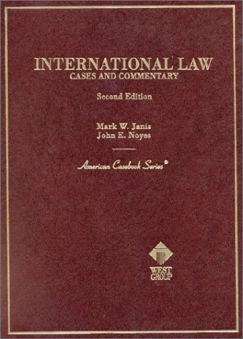 International Law: Cases and Commentary, 2nd Ed.: Mark W. Janis,