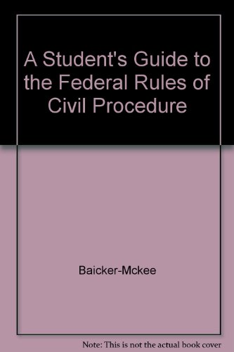 The Federal Rules of Civil Procedure: Steven Baicker-McKee, William