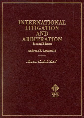 9780314251015: Lowenfeld's International Litigation and Arbitration, 2d (American Casebook Series®) (American Casebook Series and Other Coursebooks)