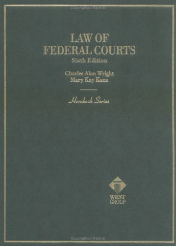 Law of Federal Courts (Hornbook Series): Charles Alan Wright,