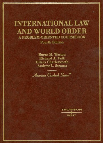 Weston, Falk, Charlesworth, and Strauss's International Law and World Order: A Problem Oriented Coursebook, 4th (American Casebook Series) (English and English Edition) (0314251391) by Burns H. Weston; Richard A. Falk; Hilary Charlesworth; Andrew L. Strauss