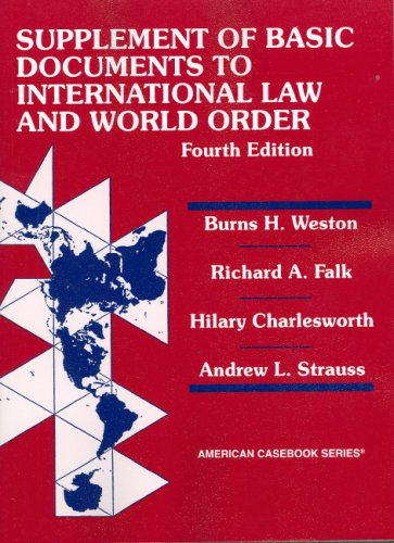 Weston, Falk, Charlesworth and Strauss's Basic Document Supplement to International Law and World Order, 4th (American Casebook Series) (0314251405) by Burns H Weston; Richard A Falk; Hilary Charlesworth; Strauss, Andrew