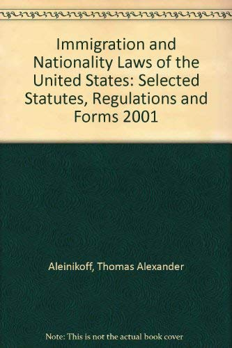 Immigration and Nationality Laws of the United: Aleinikoff, Thomas Alexander;