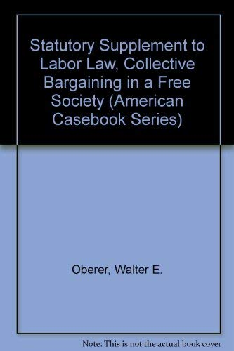 9780314254696: Statutory Supplement to Labor Law, Collective Bargaining in a Free Society (American Casebook Series)