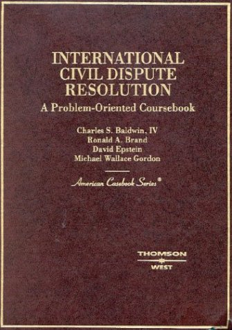 International Civil Dispute Resolution (American Casebook) (0314258582) by Baldwin, Charles S.; Brand, Ronald A.; Epstein, David; Gordon, Michael W.