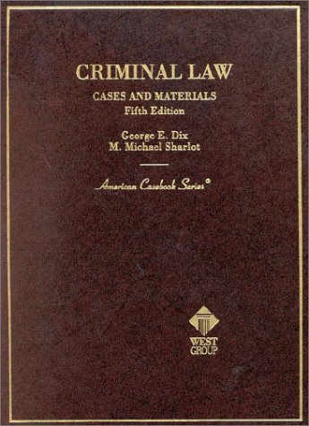 Criminal Law: Cases and Materials (American Casebook Series) (031425949X) by George E. Dix; M. Michael Sharlot