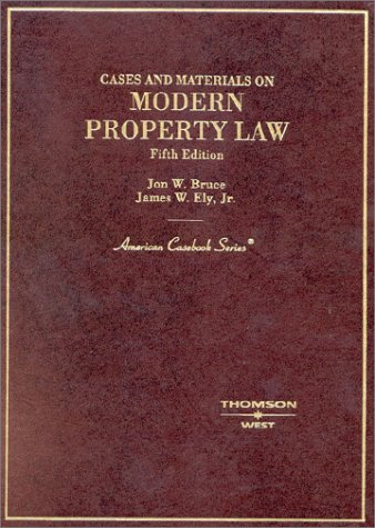Cases and Materials on Modern Property Law (American Casebook Series) (0314260323) by Bruce, Jon W.; Ely, James W.
