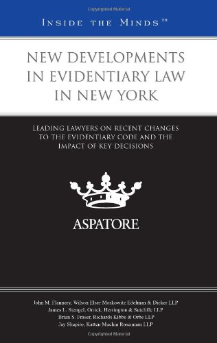 New Developments in Evidentiary Law in New York: Leading Lawyers on Recent Changes to the Evidentiary Code and the Impact of Key Decisions (Inside the Minds) (0314262539) by Multiple Authors